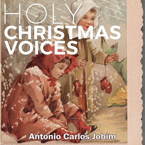 Holy Christmas Voices von Antônio Carlos Jobim (Tom Jobim)