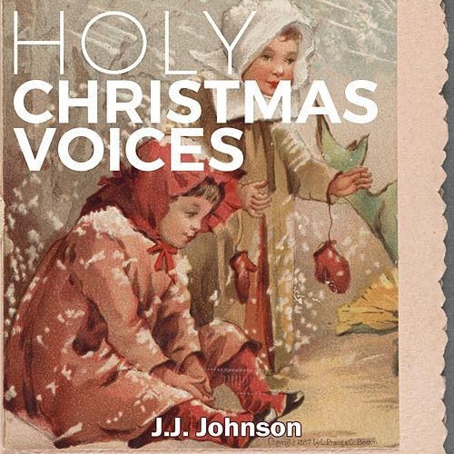 Holy Christmas Voices by J.J. Johnson