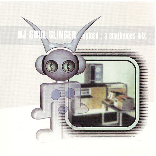 Upload: A Continuous Mix by DJ Soul Slinger by Various Artists