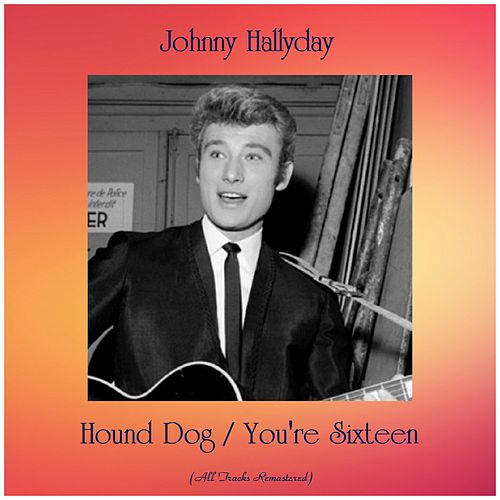 Hound Dog / You're Sixteen (All Tracks Remastered) di Johnny Hallyday
