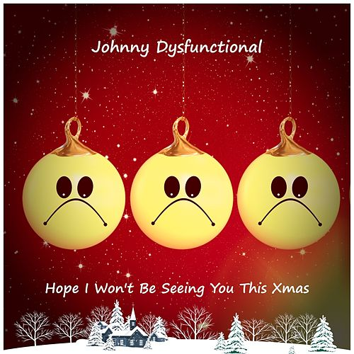 Hope I Won't Be Seeing You This Xmas by Johnny Dysfunctional