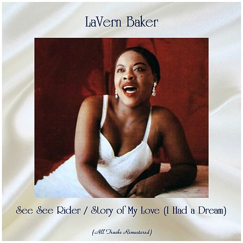 See See Rider / Story of My Love (I Had a Dream) (All Tracks Remastered) by Lavern Baker
