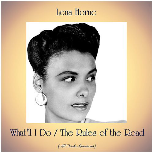What'll I Do / The Rules of the Road (All Tracks Remastered) von Lena Horne