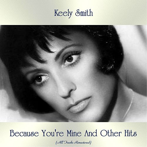 Because You're Mine And Other Hits (All Tracks Remastered) de Keely Smith