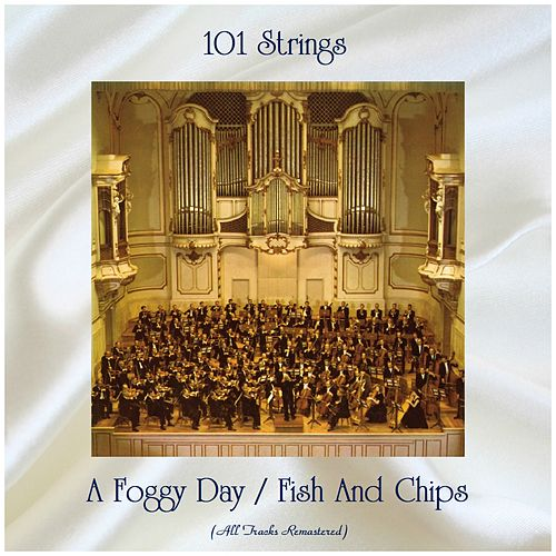 A Foggy Day / Fish And Chips (Remastered 2019) by 101 Strings Orchestra