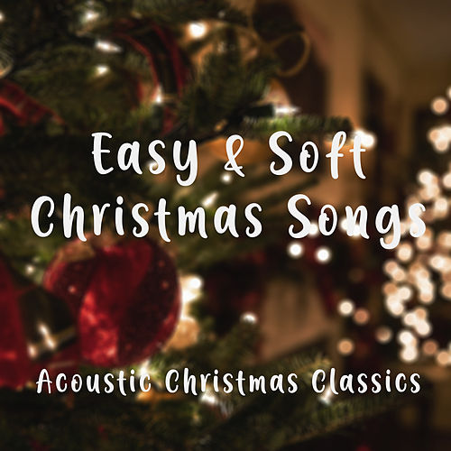 Easy and Soft Christmas Songs – Acoustic Christmas Classics by Acoustic Covers