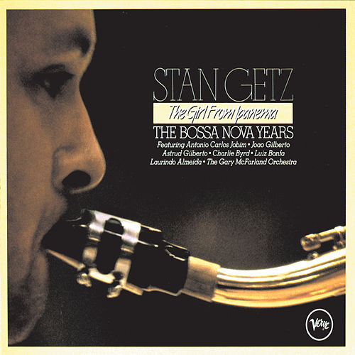 The Girl From Ipanema - The Bossa Nova Years by Stan Getz