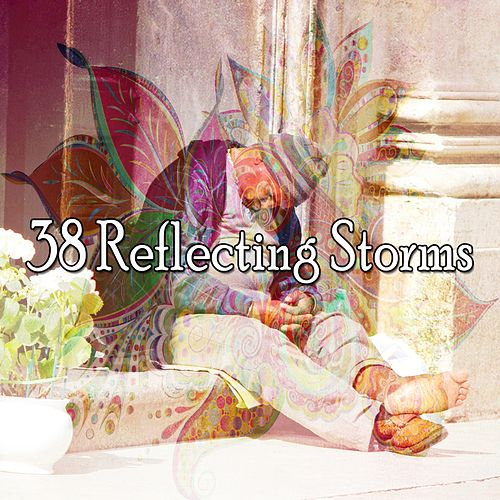 38 Reflecting Storms by Rain Sounds and White Noise