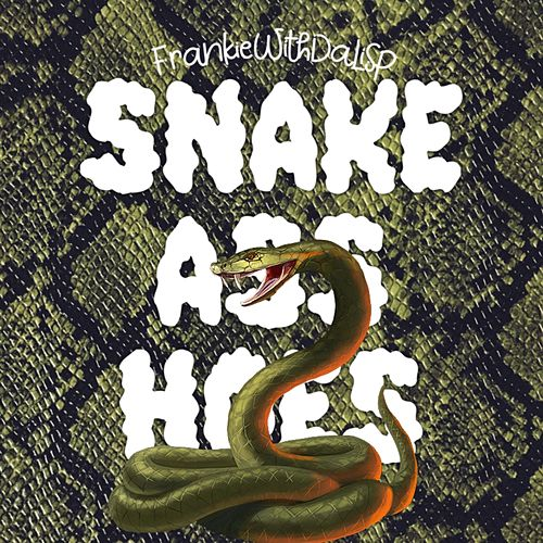 Snake Ass Hoes by Frankie