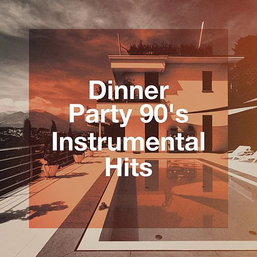 Dinner Party 90's Instrumental Hits by Cover Guru, 90s Maniacs, The Party Hits All Stars