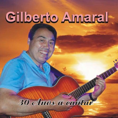 30 Anos a Cantar de Gilberto Amaral
