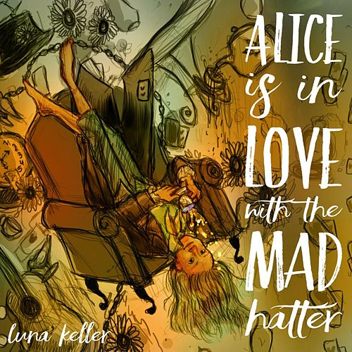 Alice Is in Love With the Mad Hatter by Luna Keller