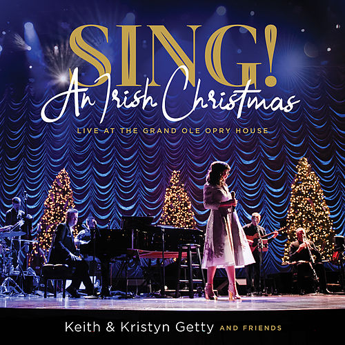 Sing! An Irish Christmas - Live At The Grand Ole Opry House von Keith & Kristyn Getty