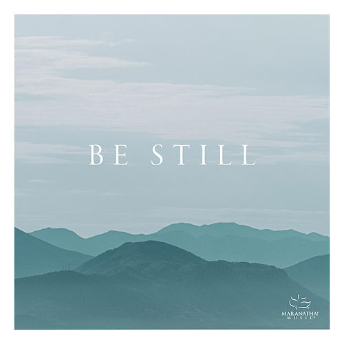 Be Still by Marantha Music