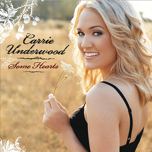 Some Hearts by Carrie Underwood