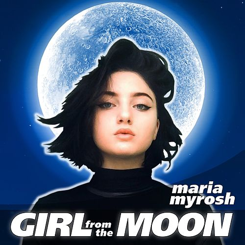 Girl from the Moon by Maria Myrosh