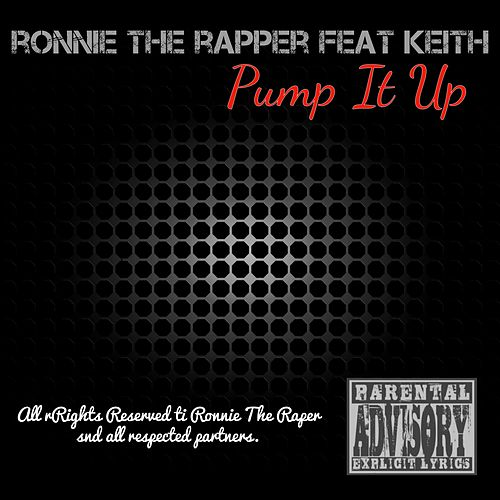 Pump It Up (feat. Keith) by Ronnie The Rapper