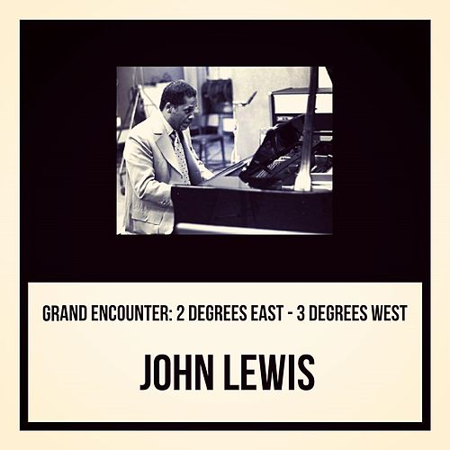 Grand Encounter: 2 Degrees East - 3 Degrees West by John Lewis
