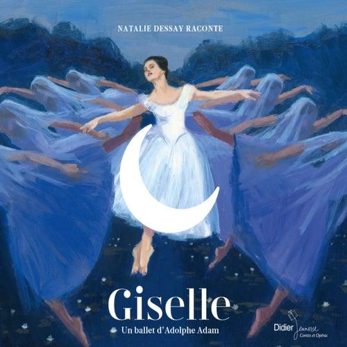 Giselle : un ballet d'Adolphe Adam by Natalie Dessay