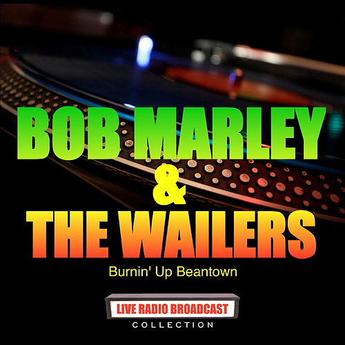 Bob Marley and The Wailers - Burnin' up Beantown von Bob Marley