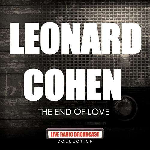 Leonard Cohen - The End Of Love by Leonard Cohen