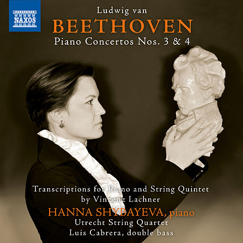Beethoven: Piano Concertos Nos. 3 & 4 (Arr. V. Lachner for Piano & String Quintet) von Hanna Shybayeva