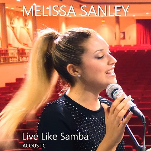 Live Like Samba (Acoustic) by Melissa Sanley