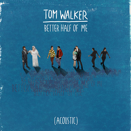 Better Half of Me (Acoustic) di Tom Walker