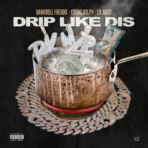 Drip Like Dis by Bankroll Freddie