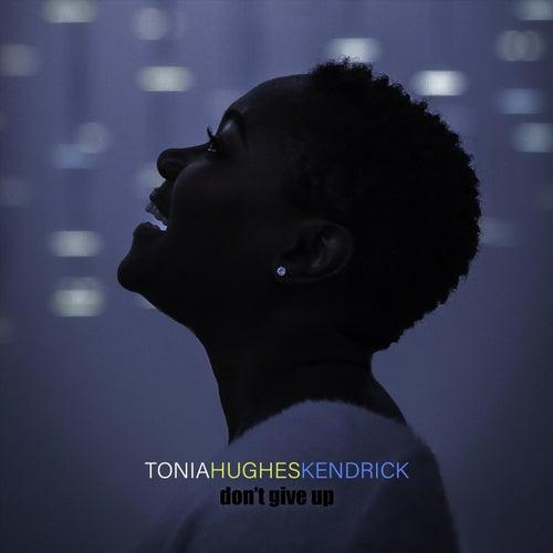 Don't Give Up by Tonia Hughes Kendrick