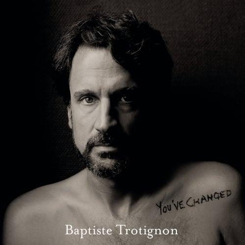 You've Changed by Baptiste Trotignon