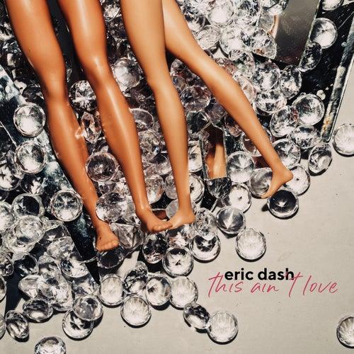 This Ain't Love by Eric Dash