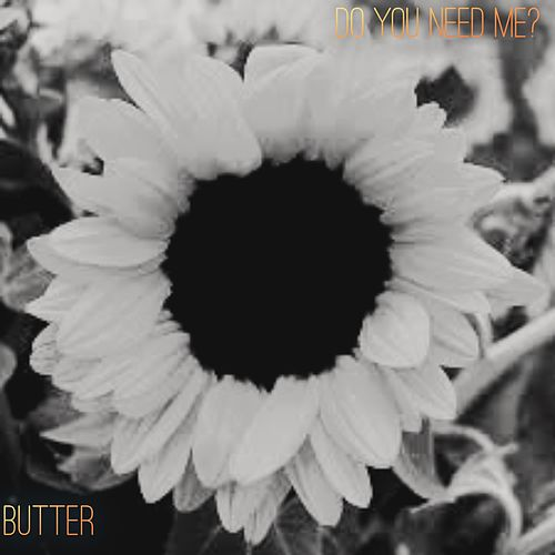 Do You Need Me? von Butter