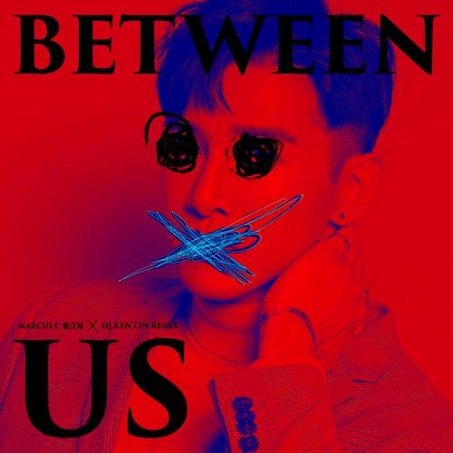 Between Us 2.0-(DJ KenLin Remix) by Marcus Chang