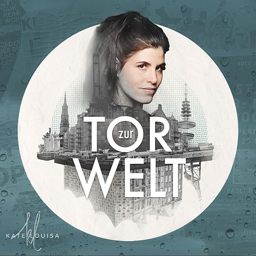 Tor zur Welt by Kate Louisa