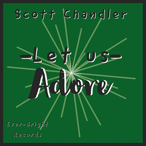 Let Us Adore by Scott Chandler