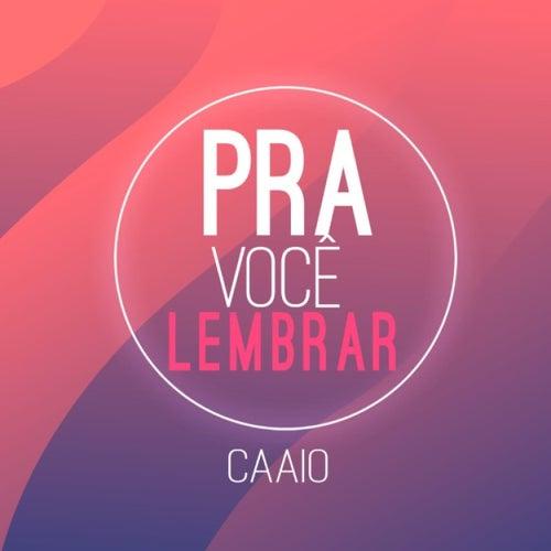 Pra Voçê Lembrar by Caaio