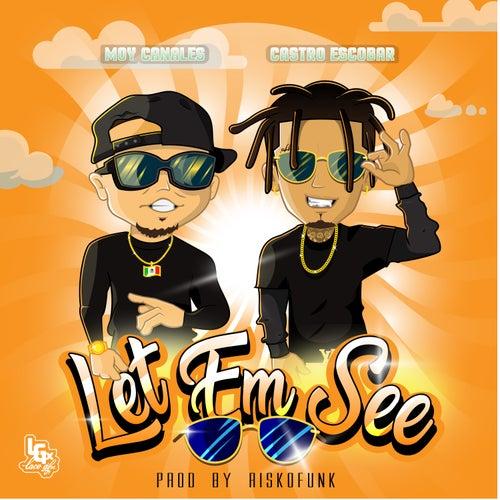Let Em See (feat. Castro Escobar) de Moy Canales