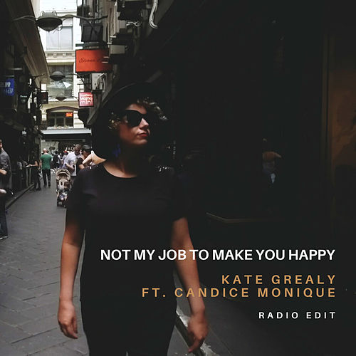 Not My Job to Make You Happy (Radio Edit) by Kate Grealy