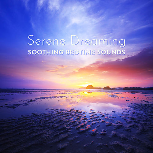 Serene Dreaming: Soothing Bedtime Sounds by Trouble Sleeping Music Universe