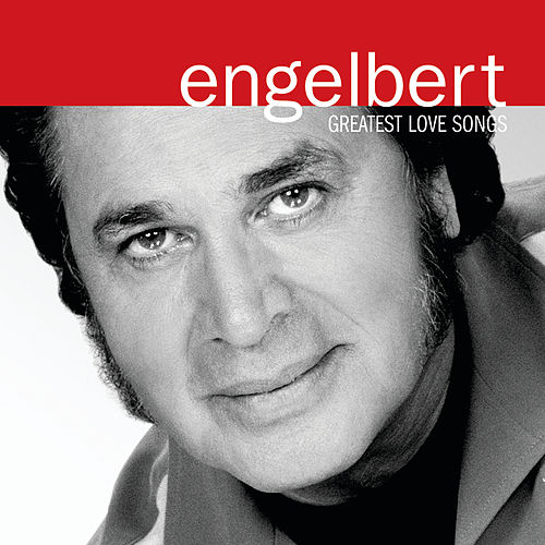 Greatest Love Songs by Engelbert Humperdinck
