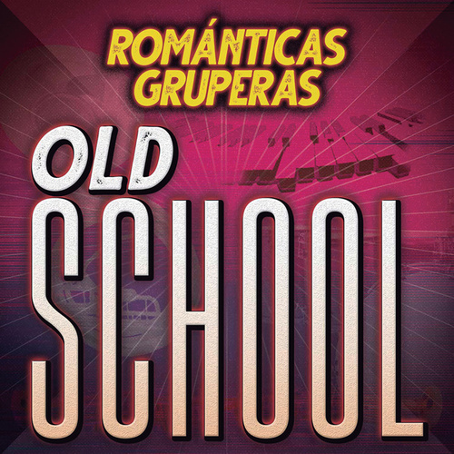 Románticas Gruperas Old School de Various Artists