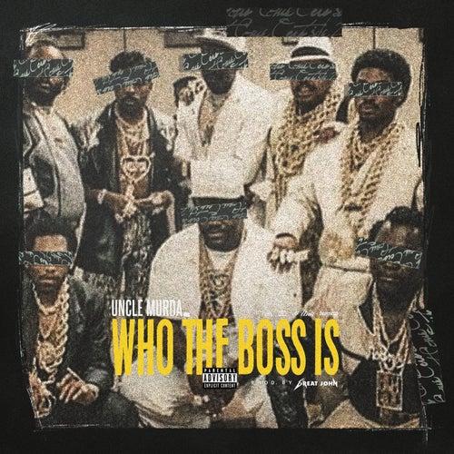 Who The Boss Is de Uncle Murda