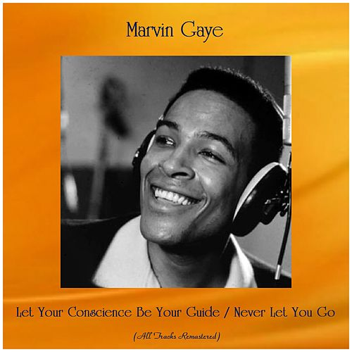 Let Your Conscience Be Your Guide / Never Let You Go (All Tracks Remastered) de Marvin Gaye