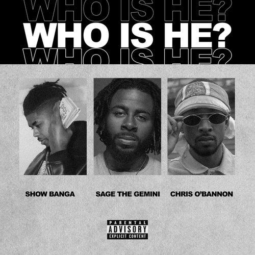 Who Is He (feat. Sage The Gemini & Chris O'Bannon) de Showbanga