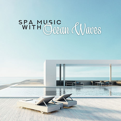 Spa Music with Ocean Waves - Soothing Nature Sounds for Wellness, Massage, Relaxation Music 2019 von Tranquility Spa Universe