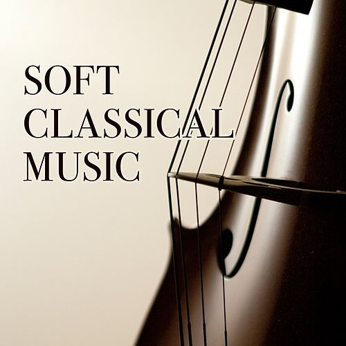 Soft Classical Music von Various Artists