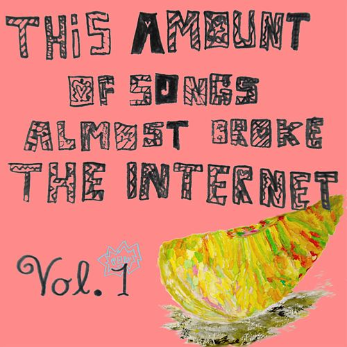This Amount of Songs Almost Broke the Internet, Vol. 1 by Andrew Applepie