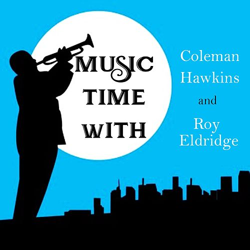 Music Time with Coleman Hawkins and Roy Eldridge de Coleman Hawkins