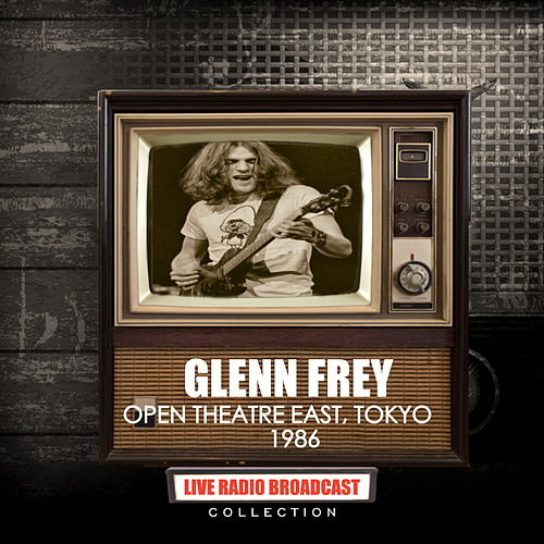 Glenn Frey - Live At The Open Theater East, Tokyo, Japan 2nd August 1986 by Glenn Frey